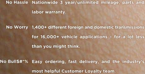 No Hassle Nationwide 3 year/unlimited mileage, parts and labor warranty. No Worry 1,400+ different foreign