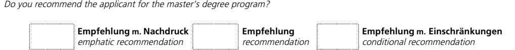 Do you recommend the applicant for the master's degree program? Empfehlung m. Nachdruck Empfehlung Empfehlung
