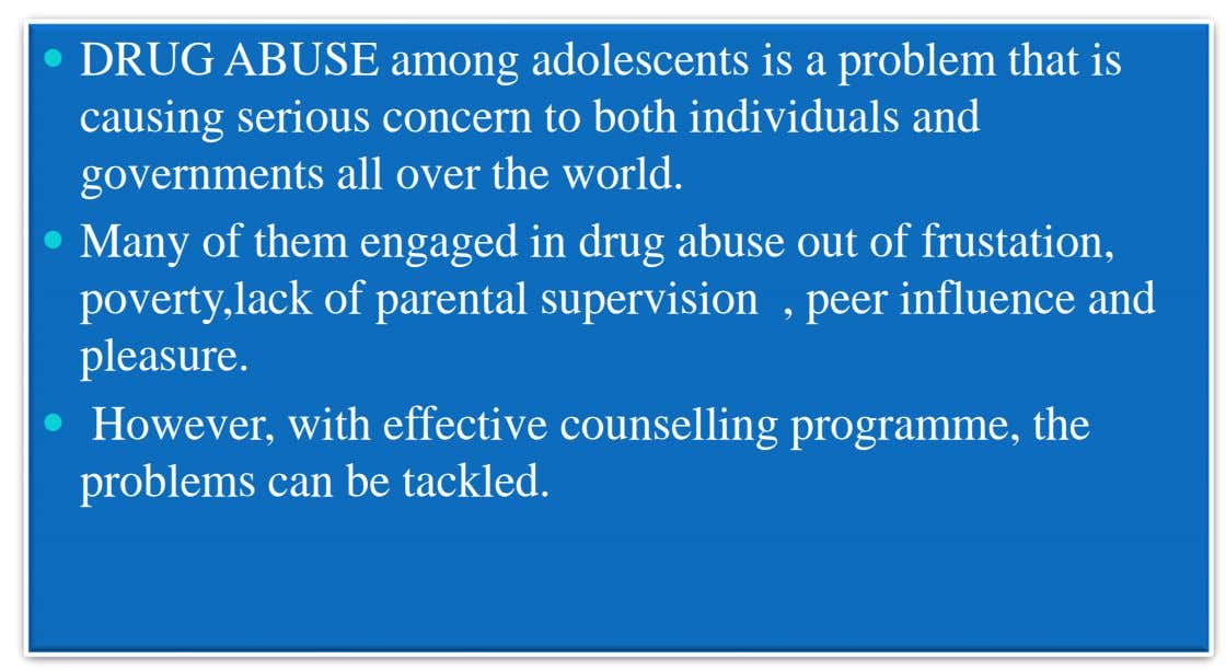  DRUG ABUSE among adolescents is a problem that is causing serious concern to both individuals