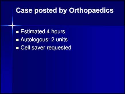 CaseCase postedposted byby OrthopaedicsOrthopaedics  EstimatedEstimated 44 hourshours 