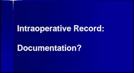 IntraoperativeIntraoperative Record:Record: Documentation?Documentation?