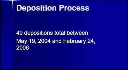 DepositionDeposition ProcessProcess 4949 depositionsdepositions totaltotal betweenbetween MayMay 19,19, 20042004 andand