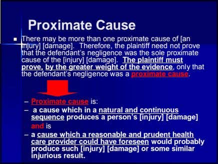 Proximate Cause  There may be more than one proximate cause of [an injury] [damage].