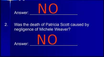 NO Answer: 2. Was the death of Patricia Scott caused by negligence of Michele Weaver?