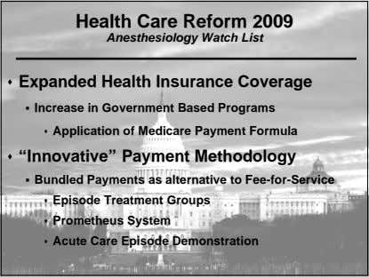 Health Care Reform 2009 Anesthesiology Watch List  Expanded Health Insurance Coverage  Increase in