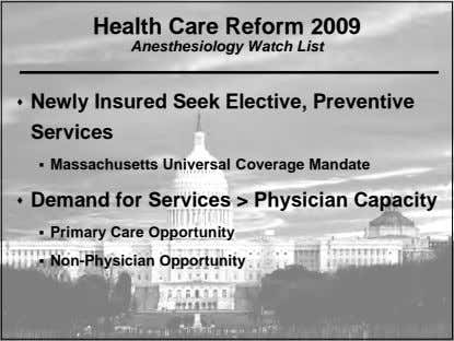 Health Care Reform 2009 Anesthesiology Watch List  Newly Insured Seek Elective, Preventive Services 