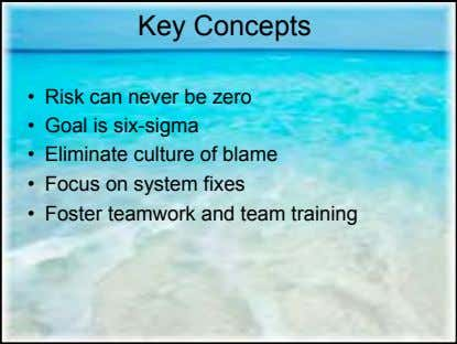 Key Concepts • Risk can never be zero • Goal is six-sigma • Eliminate culture