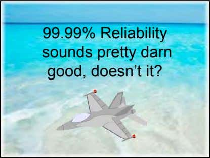 99.99% Reliability sounds pretty darn good, doesn't it?