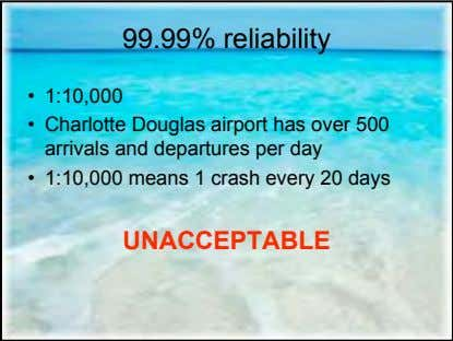 99.99% reliability • 1:10,000 • Charlotte Douglas airport has over 500 arrivals and departures per