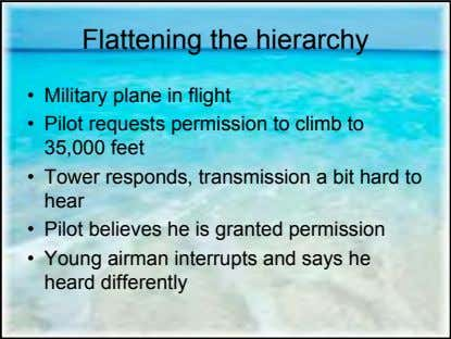 Flattening the hierarchy • Military plane in flight • Pilot requests permission to climb to