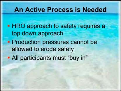 An Active Process is Needed HRO approach to safety requires a top down approach Production