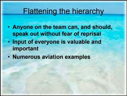 Flattening the hierarchy • Anyone on the team can, and should, speak out without fear
