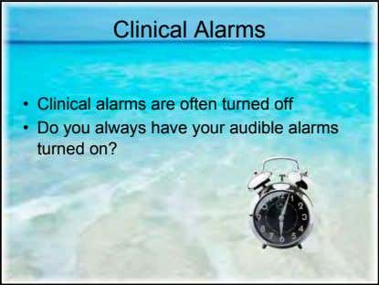 Clinical Alarms • Clinical alarms are often turned off • Do you always have your