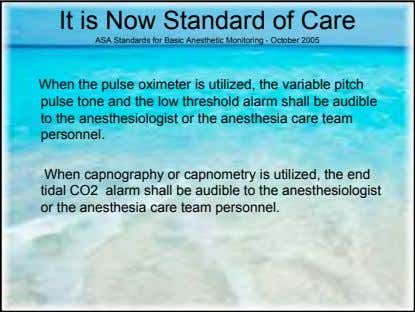 It is Now Standard of Care ASA Standards for Basic Anesthetic Monitoring - October 2005