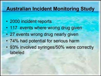 Australian Incident Monitoring Study • 2000 incident reports • 117 events where wrong drug given
