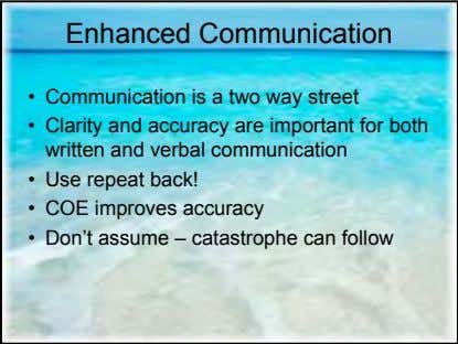 Enhanced Communication • Communication is a two way street • Clarity and accuracy are important