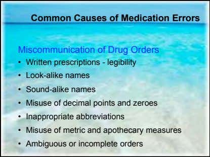 Common Causes of Medication Errors Miscommunication of Drug Orders • Written prescriptions - legibility •