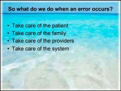 So what do we do when an error occurs? • Take care of the patient