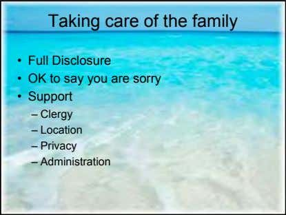 Taking care of the family • Full Disclosure • OK to say you are sorry