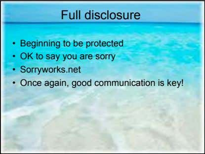 Full disclosure • Beginning to be protected • OK to say you are sorry •