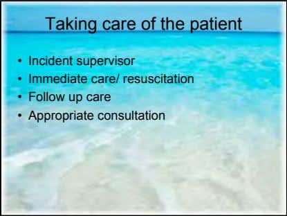 Taking care of the patient • Incident supervisor • Immediate care/ resuscitation • Follow up