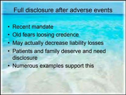 Full disclosure after adverse events • Recent mandate • Old fears loosing credence • May