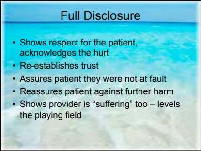 Full Disclosure • Shows respect for the patient, acknowledges the hurt • Re-establishes trust •