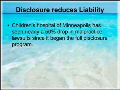 Disclosure reduces Liability • Children's hospital of Minneapolis has seen nearly a 50% drop in
