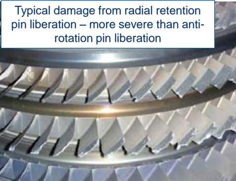 Typical damage from radial retention pin liberation – more severe than anti- rotation pin liberation