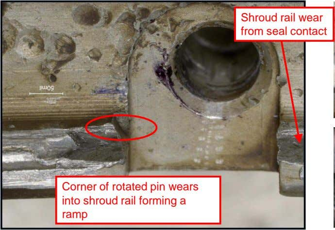 Shroud rail wear from seal contact Corner of rotated pin wears into shroud rail forming