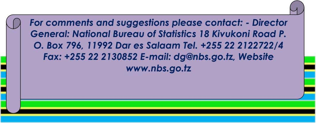 For comments and suggestions please contact: - Director General: National Bureau of Statistics 18 Kivukoni Road