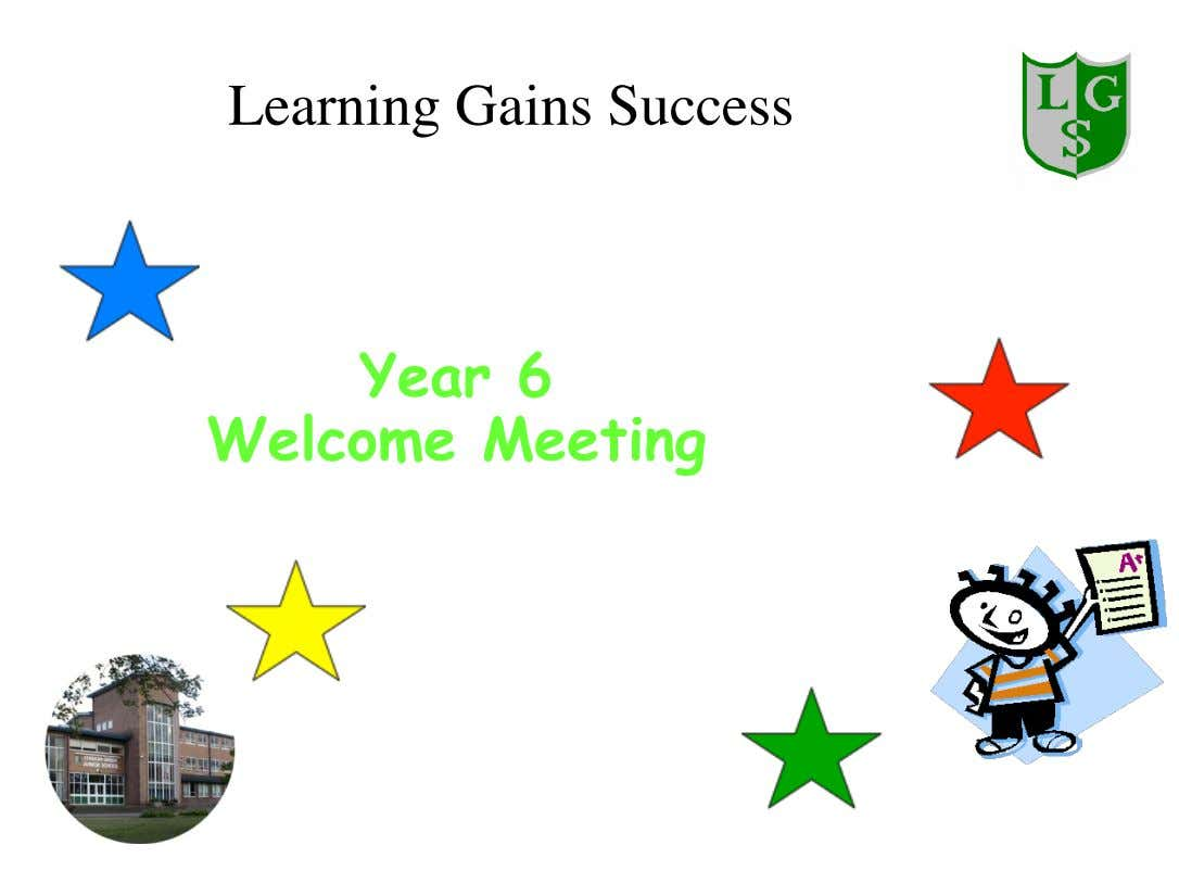 Learning Gains Success Welcome to the Year 6 Welcome Meeting Helping your child reach for