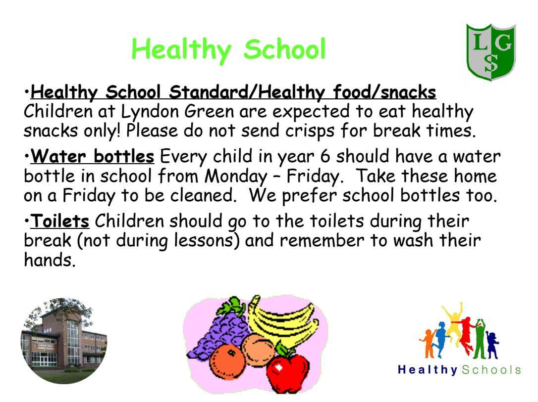 Healthy School •Healthy School Standard/Healthy food/snacks Children at Lyndon Green are expected to eat healthy