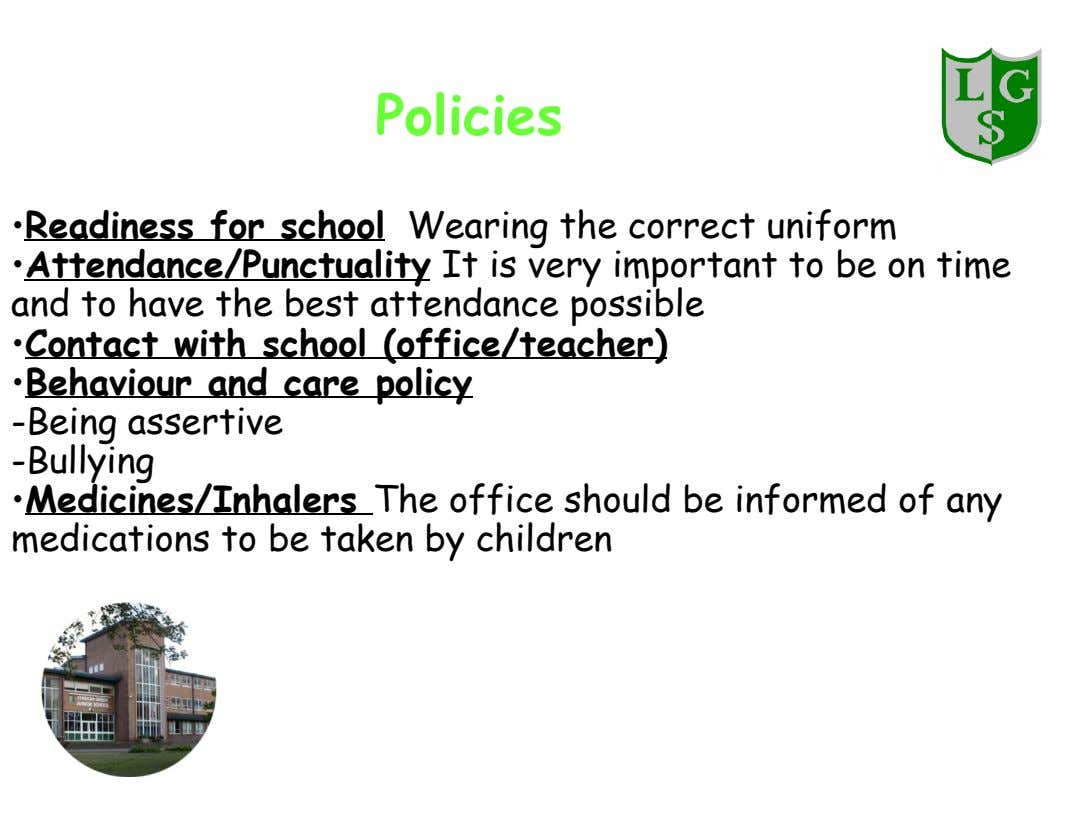 Policies •Readiness for school Wearing the correct uniform •Attendance/Punctuality It is very important to be