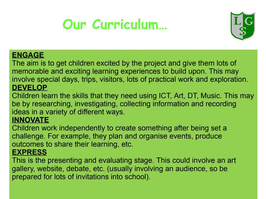 Our Curriculum… ENGAGE The aim is to get children excited by the project and give