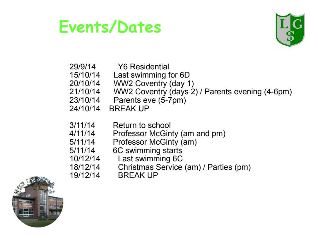 Events/Dates 29/9/14 15/10/14 20/10/14 21/10/14 23/10/14 24/10/14 Y6 Residential Last swimming for 6D WW2