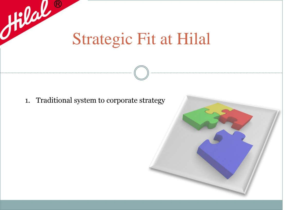 Strategic Fit at Hilal 1. Traditional system to corporate strategy