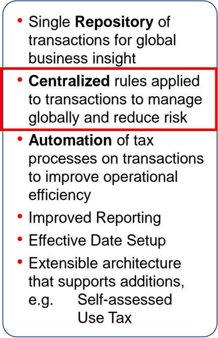 • Single Repository of transactions for global business insight • Centralized rules applied to transactions to