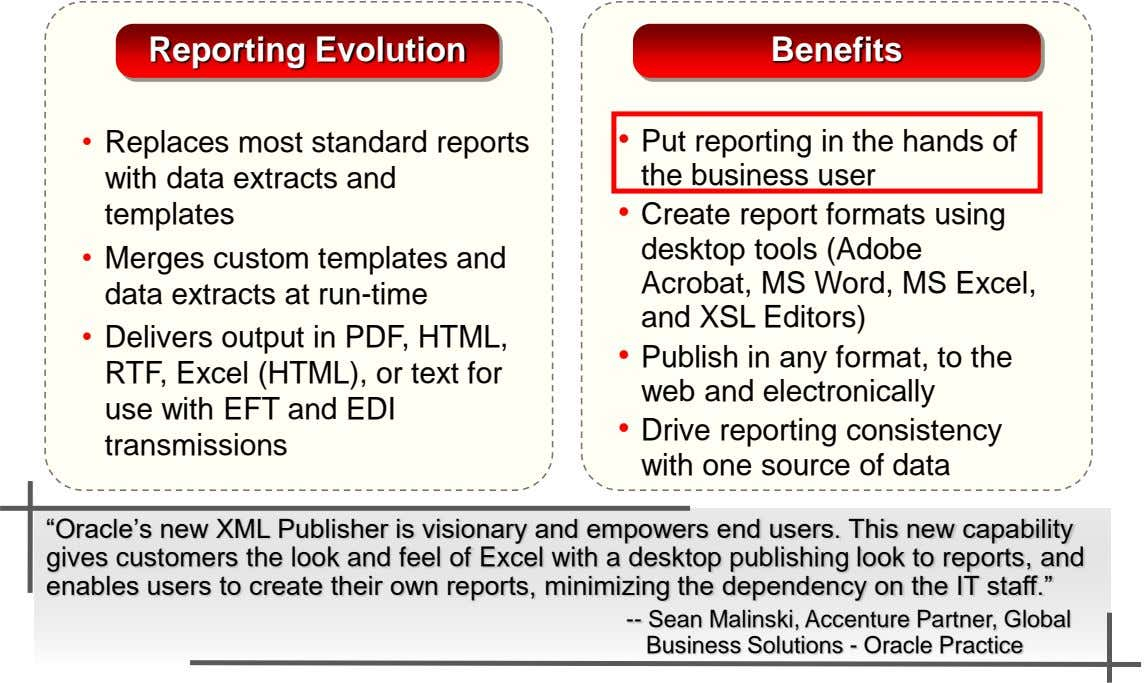 Reporting Evolution Benefits • Replaces most standard reports • Put reporting in the hands of with