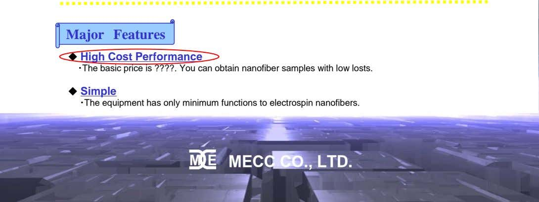 Major Features ◆ High Cost Performance ・The basic price is ????. You can obtain nanofiber