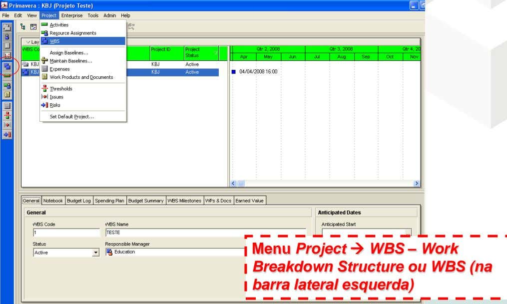 Menu Project  WBS – Work Breakdown Structure ou WBS (na barra lateral esquerda)
