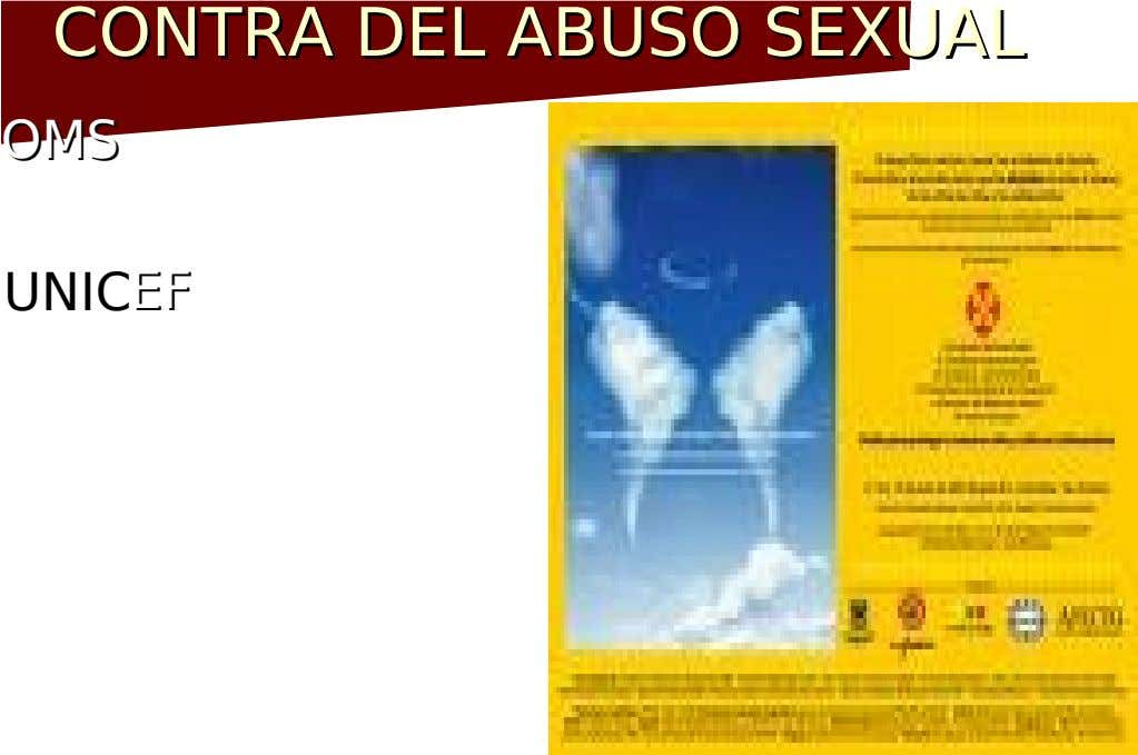 CONTRA DEL ABUSO SEXUAL CONTRA DEL ABUSO SEXUAL OOMS MS UNICEFEF