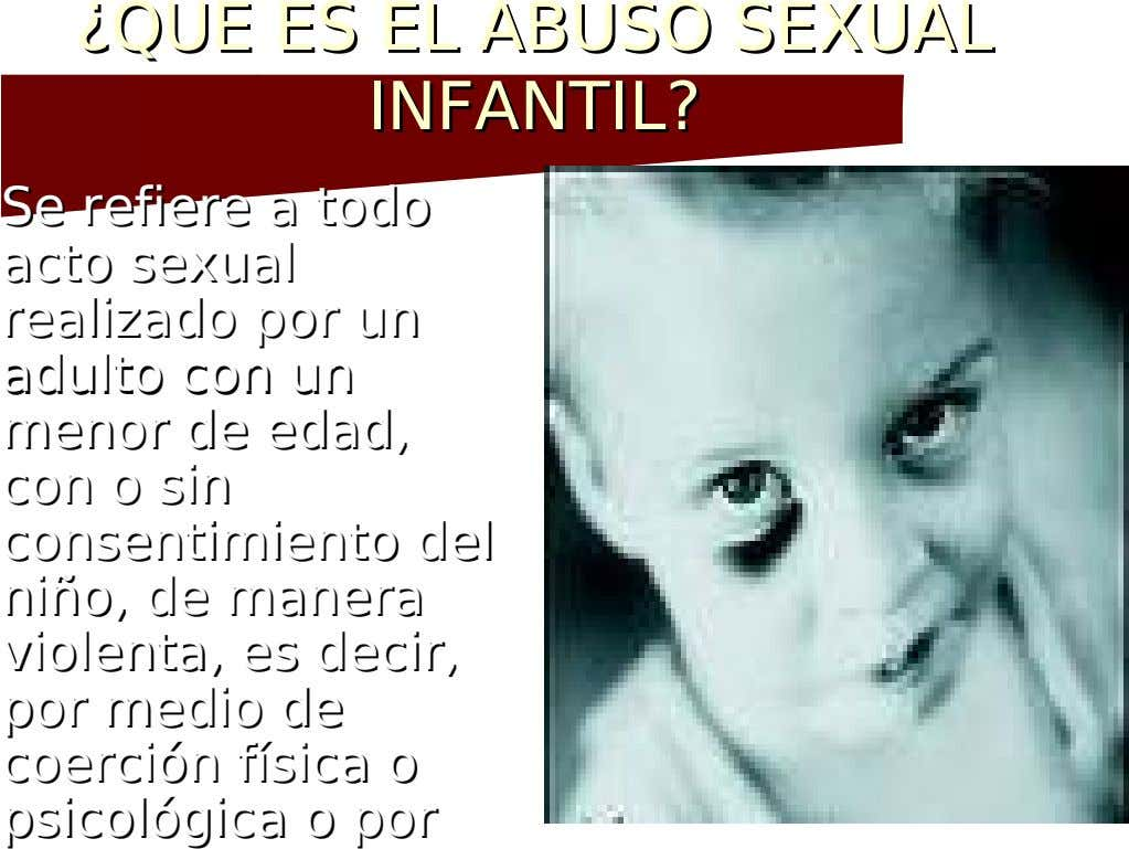 ¿QU ¿QUEE EESS EELL ABUS ABUSOO SSEEXXUAL UAL INFANTIL INFANTIL?? Se refiere a todo Se refiere