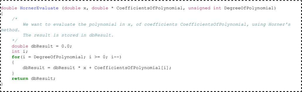 The following C code implements Horner's method. Here is a slightly optimized version using explicit fused