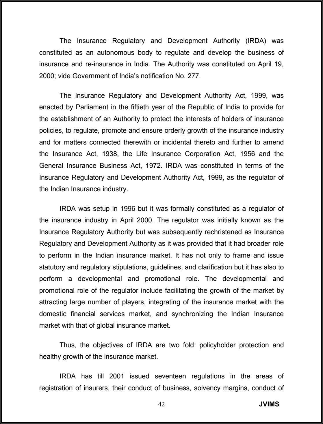 The Insurance Regulatory and Development Authority (IRDA) was constituted as an autonomous body to regulate and