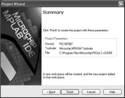 Project Wizard. Click Finish . FIGURE 4-13: PROJECT SUMMARY 4.2.5 PIC16F887 Debug Demo Project After completing