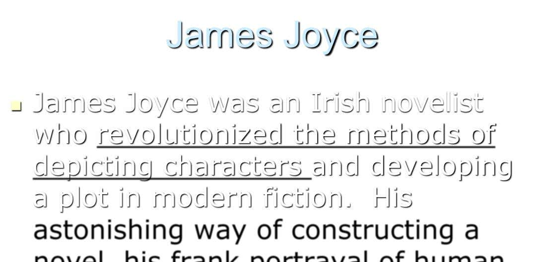 James Joyce James Joyce was an Irish novelist  who revolutionized the methods of depicting characters