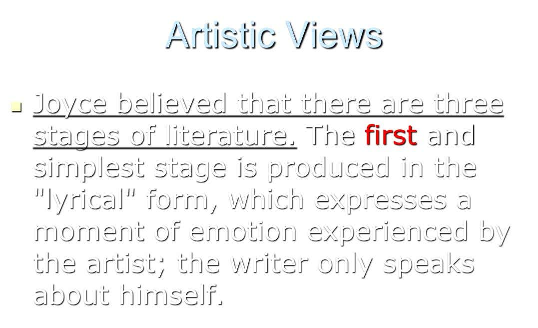 Artistic Views Joyce believed that there are three  stages of literature. The first and simplest