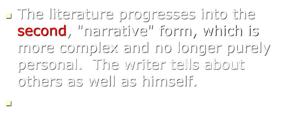 "The literature progresses into the  second, ""narrative"" form, which is more complex and no longer"