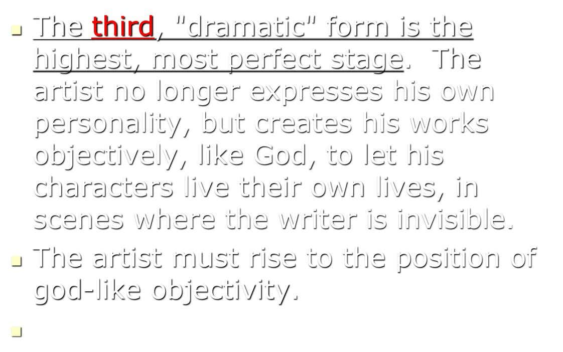 " The third, ""dramatic"" form is the highest, most perfect stage. The artist no longer expresses"